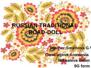 RUSSIAN TRADITIONAL ROAD-DOLL Condratjeva Anastasia Mikhaleva Helen 9G form T