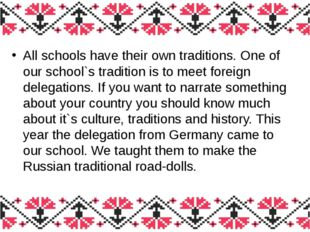 All schools have their own traditions. One of our school`s tradition is to me