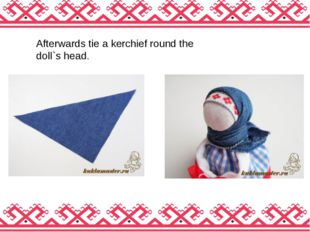 Afterwards tie a kerchief round the doll`s head.