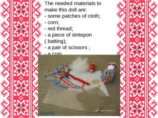 The needed materials to make this doll are: - some patches of cloth; - corn;