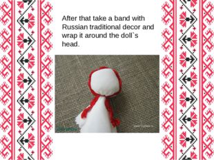 After that take a band with Russian traditional decor and wrap it around the