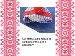 Cut off the extra pieces of cloth under the skirt if necessary.