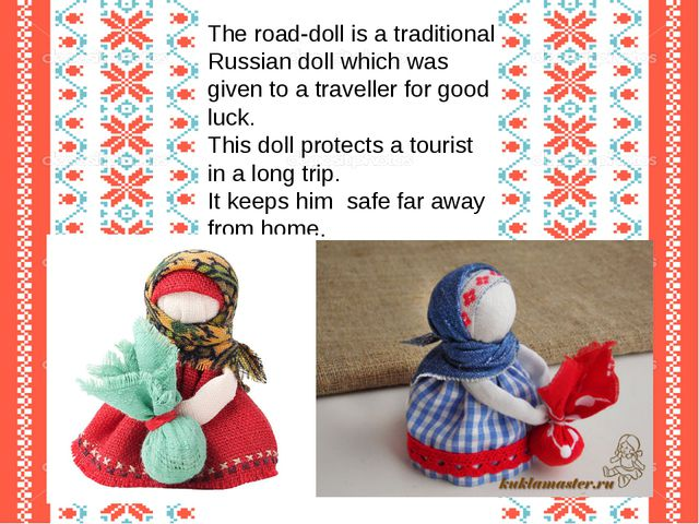 The road-doll is a traditional Russian doll which was given to a traveller fo...