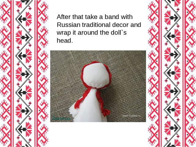 After that take a band with Russian traditional decor and wrap it around the...