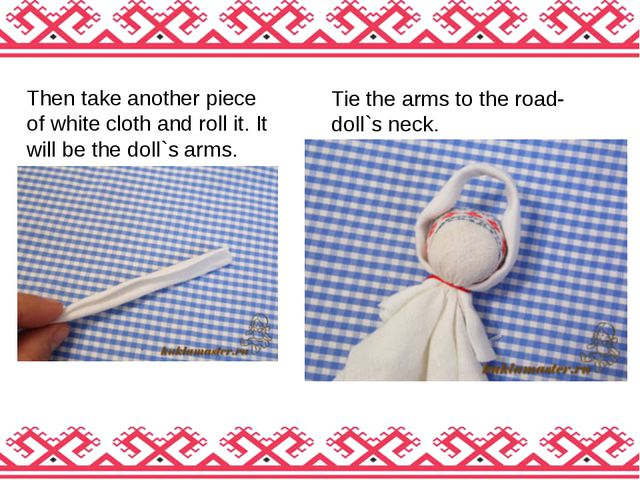 Then take another piece of white cloth and roll it. It will be the doll`s arm...