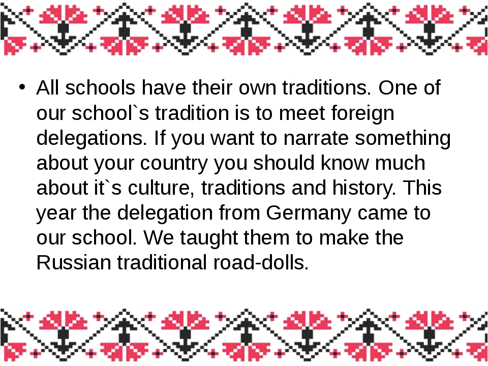 All schools have their own traditions. One of our school`s tradition is to me...
