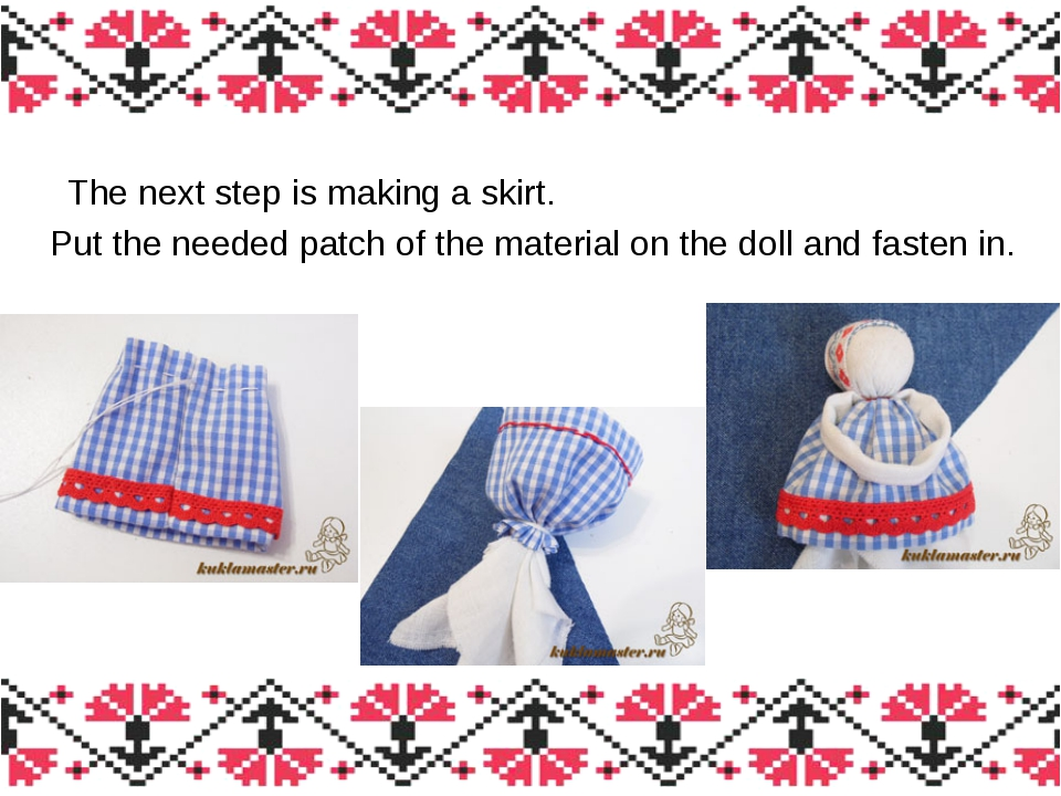 The next step is making a skirt. Put the needed patch of the material on the...