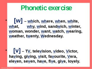 Phonetic exercise [w] – which, where, when, white, what, why, wind, sandwich,