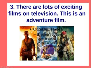 3. There are lots of exciting films on television. This is an adventure film