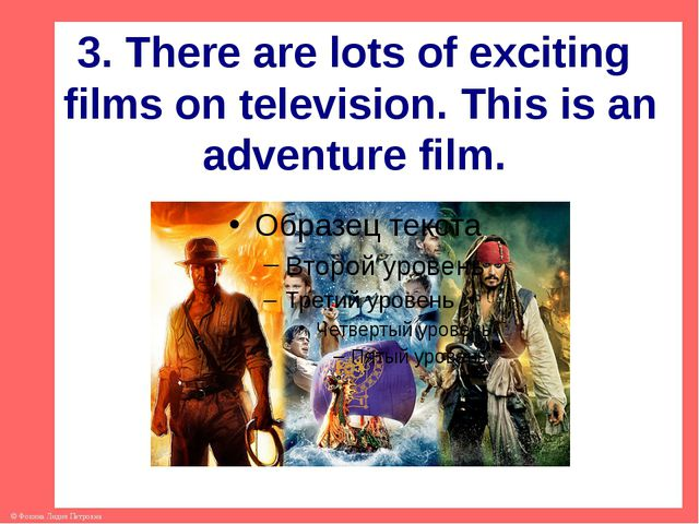 3. There are lots of exciting films on television. This is an adventure film...