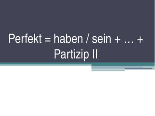 Perfekt = haben / sein + … + Partizip II