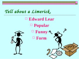 Tell about a Limerick. Edward Lear Popular Funny Form