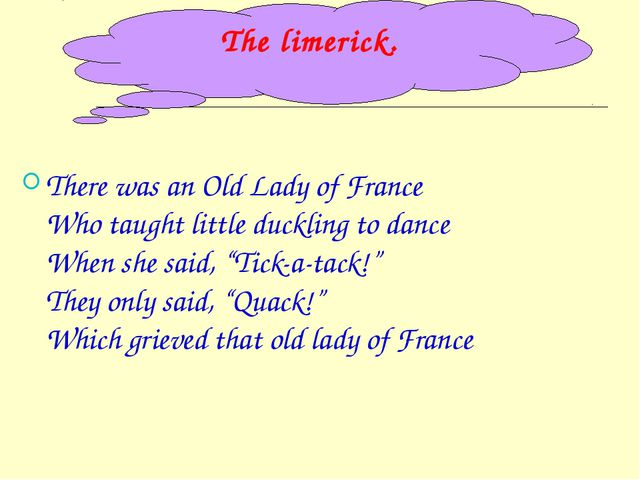 There was an Old Lady of France Who taught little duckling to dance When she...
