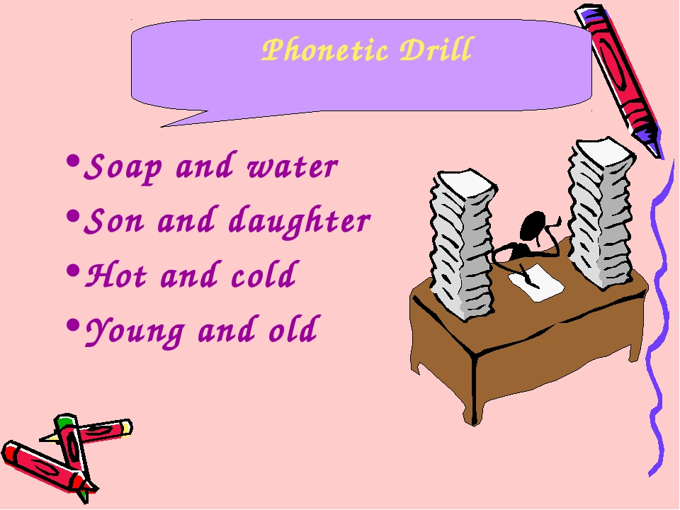 Soap and water Son and daughter Hot and cold Young and old Phonetic Drill
