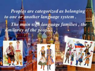 Peoples are categorized as belonging to one or another language system . The