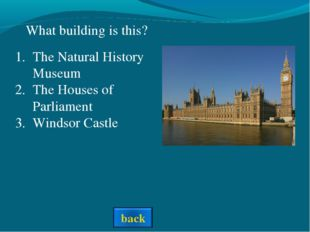 What building is this? The Natural History Museum The Houses of Parliament W