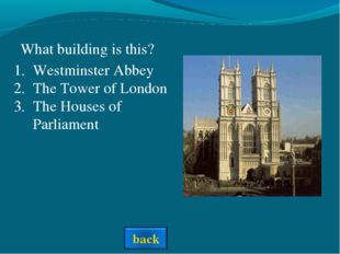 What building is this? Westminster Abbey The Tower of London The Houses of P