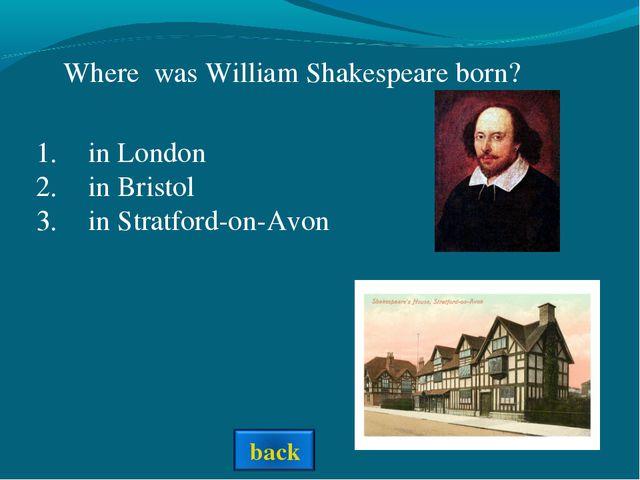 Where was William Shakespeare born? in London in Bristol in Stratford-on-Avon