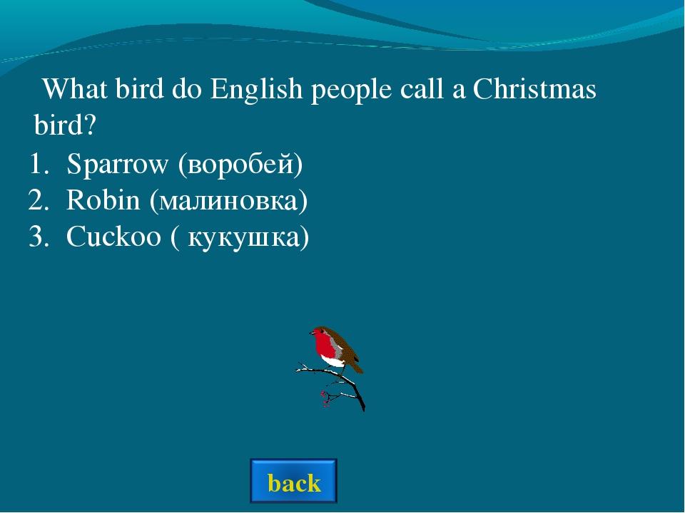 What bird do English people call a Christmas bird? Sparrow (воробей) Robin (...