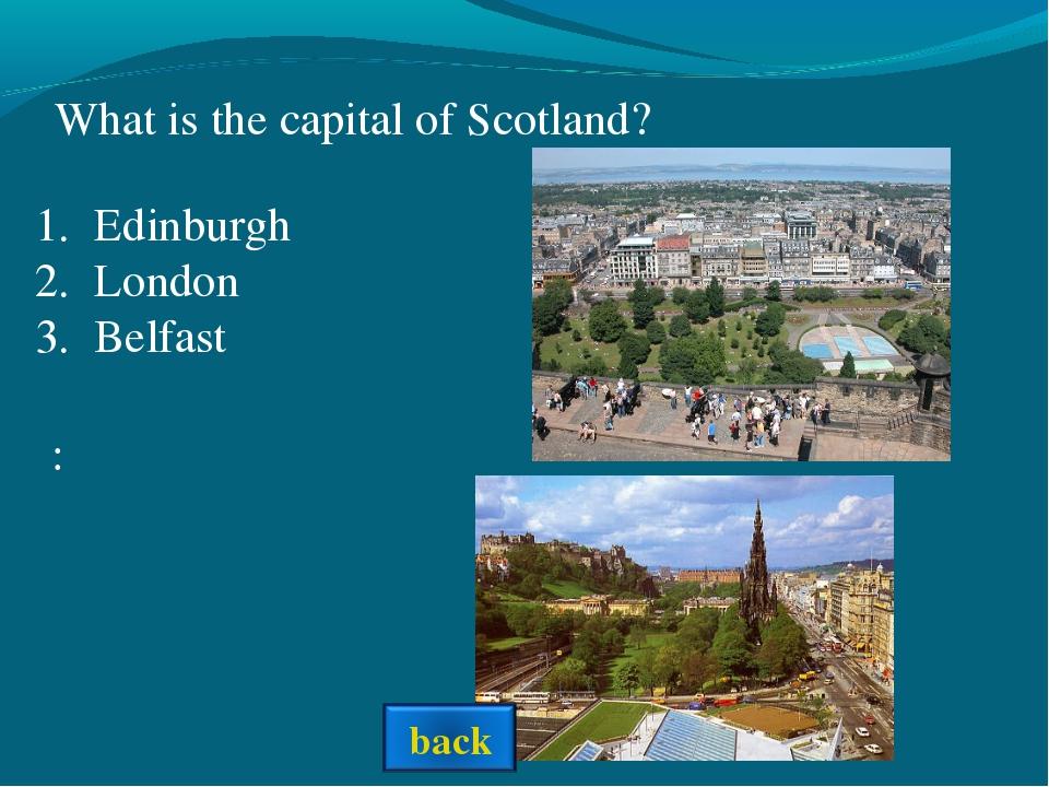 : What is the capital of Scotland? Edinburgh London Belfast