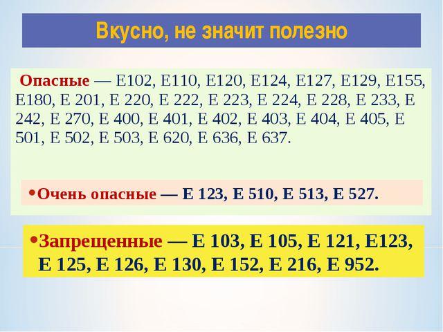 Опасные — Е102, Е110, Е120, Е124, Е127, Е129, Е155, Е180, Е 201, Е 220, Е 22...