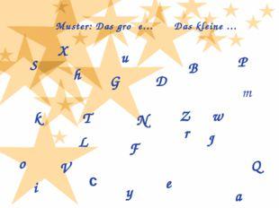 Muster: Das groβe… Das kleine … S k G a B c D e F h i J L m N o P Q r T u V