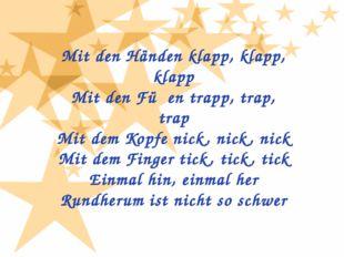 Mit den Händen klapp, klapp, klapp Mit den Füβen trapp, trap, trap Mit dem Ko