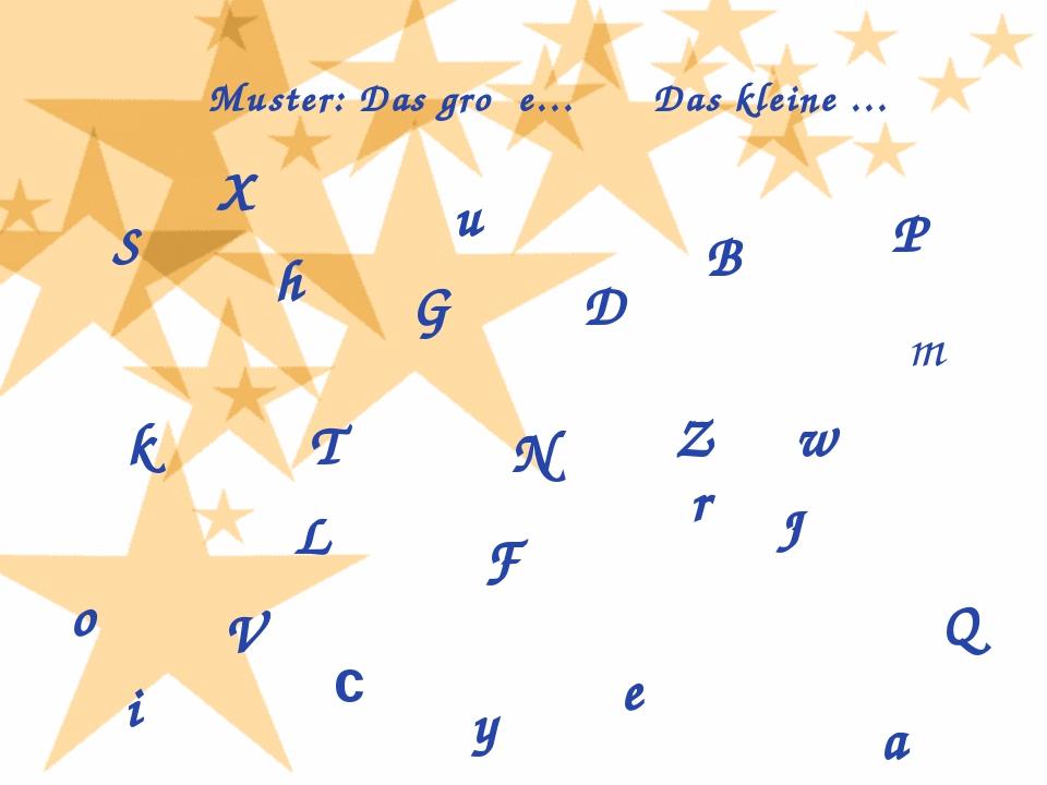 Muster: Das groβe… Das kleine … S k G a B c D e F h i J L m N o P Q r T u V...