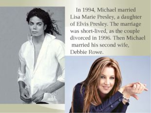 In 1994, Michael married Lisa Marie Presley, a daughter of Elvis Presley. Th