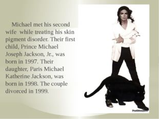 Michael met his second wife while treating his skin pigment disorder. Their
