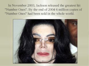 "In November 2003, Jackson released the greatest hit ""Number Ones"". By the en"
