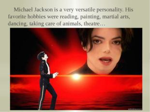 Michael Jackson is a very versatile personality. His favorite hobbies were r