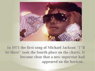 "In 1971 the first song of Michael Jackson ""I""ll be there"" took the fourth pla"