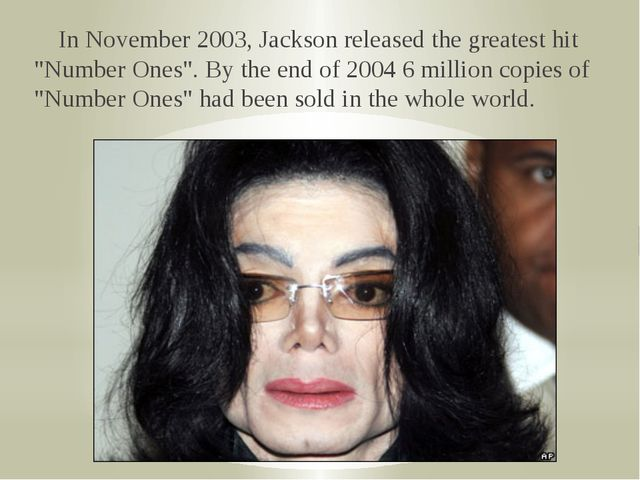 "In November 2003, Jackson released the greatest hit ""Number Ones"". By the en..."