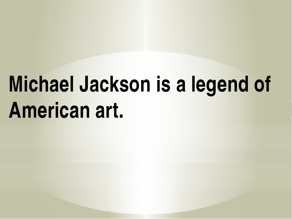 Michael Jackson is a legend of American art.