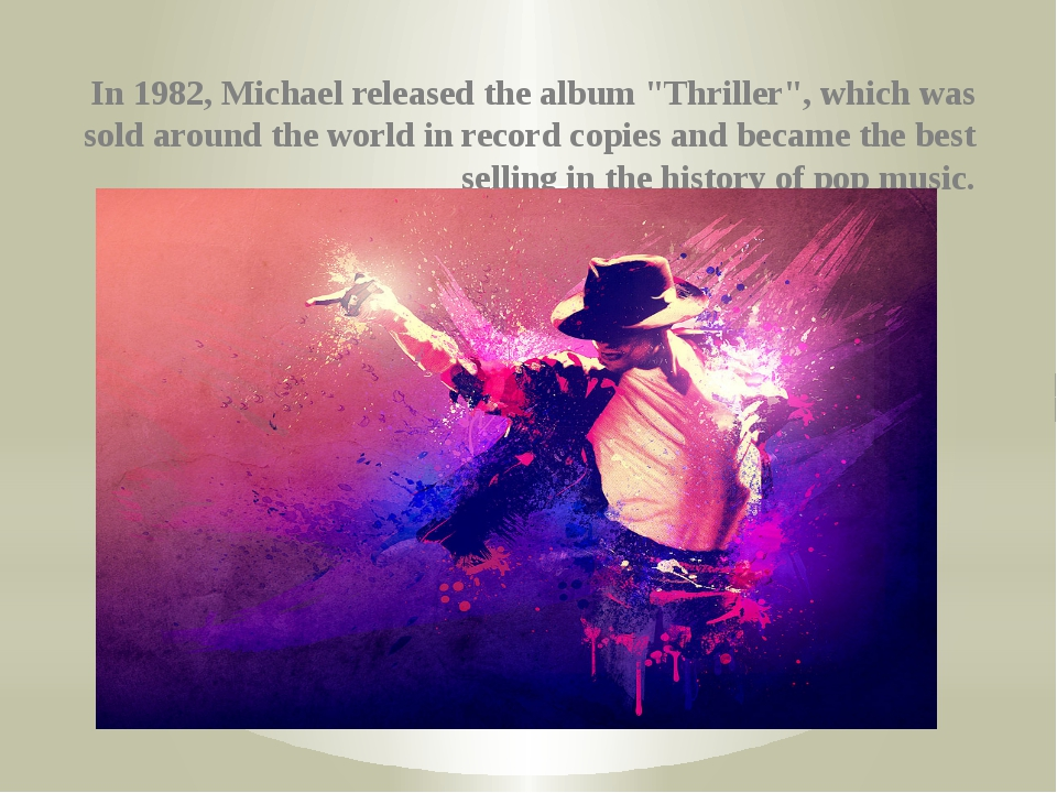 "In 1982, Michael released the album ""Thriller"", which was sold around the wo..."