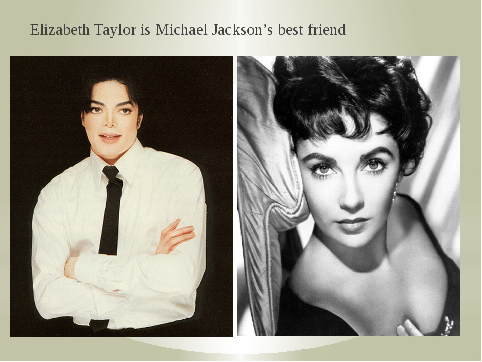 Elizabeth Taylor is Michael Jackson's best friend