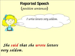 She said that she wrote letters very seldom. Reported Speech (positive sente
