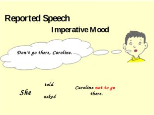 Reported Speech Imperative Mood Don't go there, Caroline. told asked Carolin