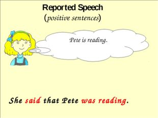 She said that Pete was reading. Reported Speech (positive sentences) Pete is