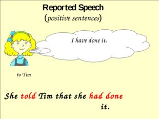 She told Tim that she had done it. Reported Speech (positive sentences) I ha