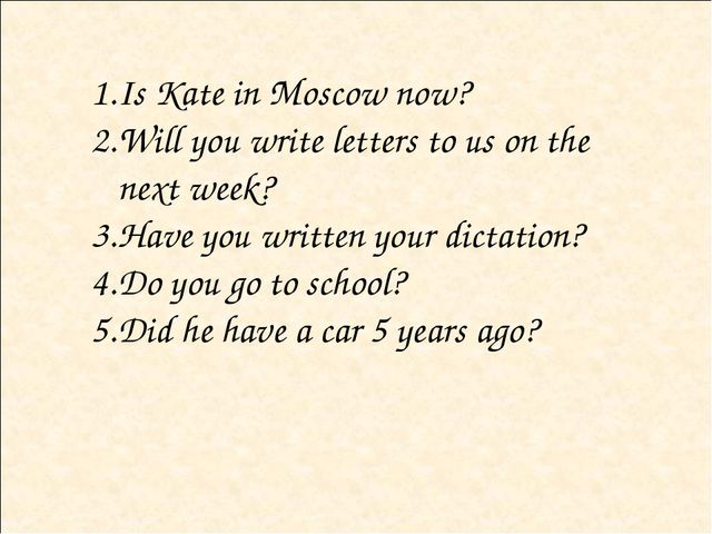 Is Kate in Moscow now? Will you write letters to us on the next week? Have yo...