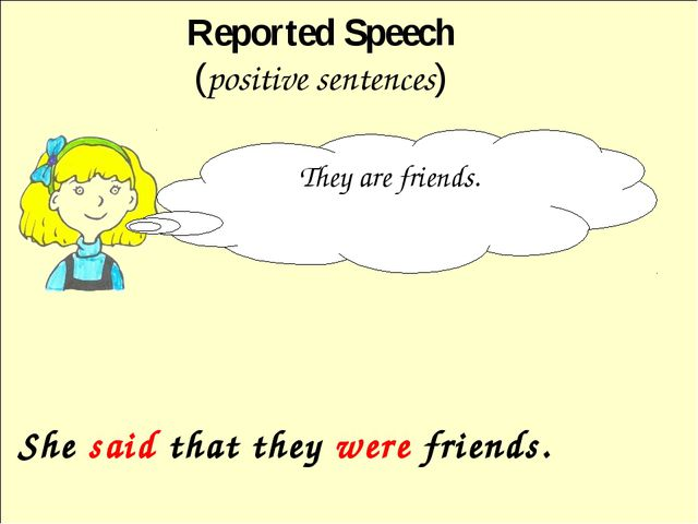 She said that they were friends. Reported Speech (positive sentences) They a...