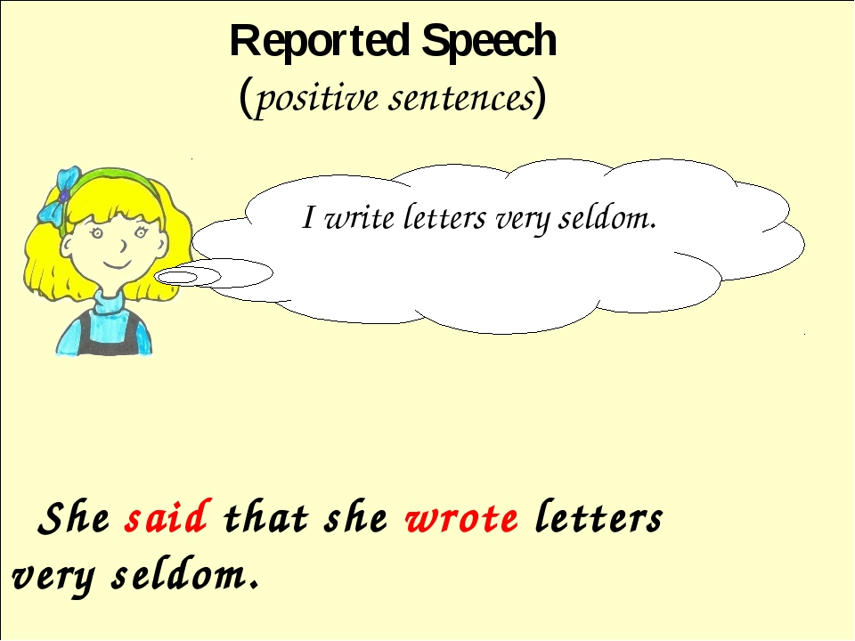 She said that she wrote letters very seldom. Reported Speech (positive sente...