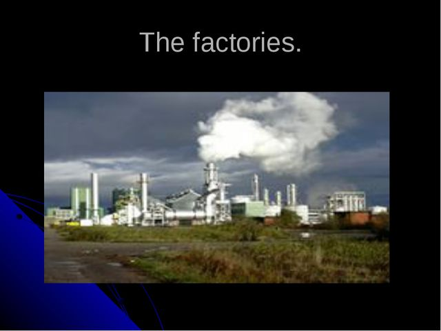 The factories.