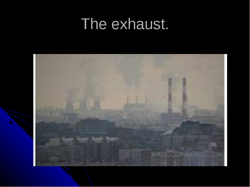 The exhaust.