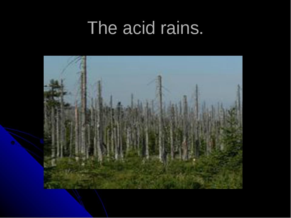 The acid rains.