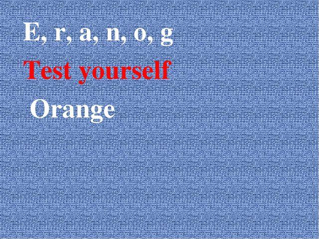 E, r, a, n, o, g Test yourself Orange