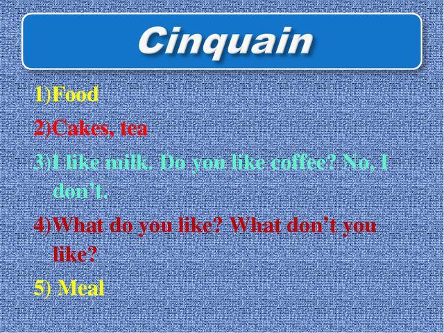 1)Food 2)Cakes, tea 3)I like milk. Do you like coffee? No, I don't. 4)What do...
