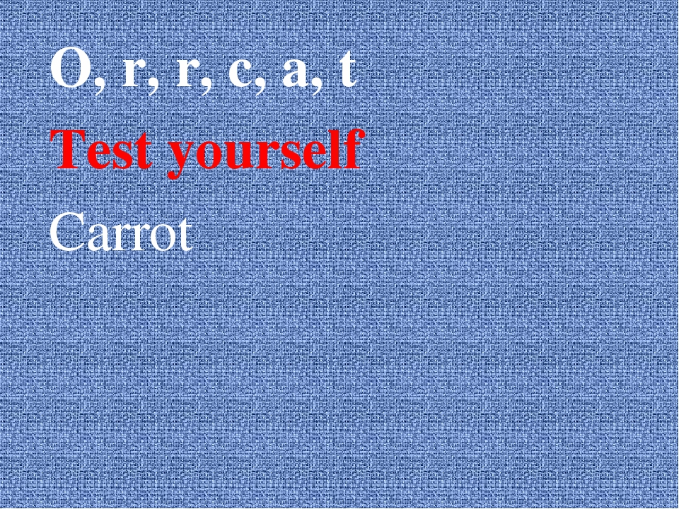 O, r, r, c, a, t Test yourself Carrot
